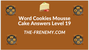 Word Cookies Mousse Cake Level 19 Answers
