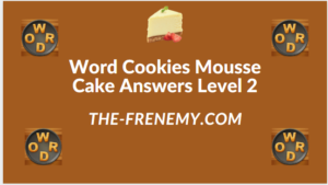 Word Cookies Mousse Cake Level 2 Answers