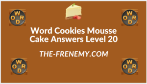 Word Cookies Mousse Cake Level 20 Answers