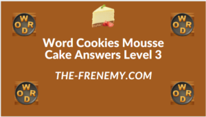 Word Cookies Mousse Cake Level 3 Answers