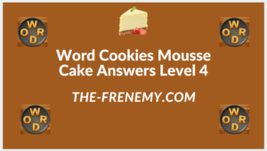Word Cookies Mousse Cake Level 4 Answers