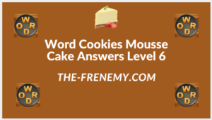 Word Cookies Mousse Cake Level 6 Answers