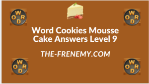 Word Cookies Mousse Cake Level 9 Answers