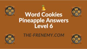 Word Cookies Pineapple Answers Level 6