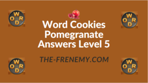 Word Cookies Pomegranate Answers Level 5
