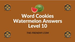 Word Cookies Watermelon Answers Level 10