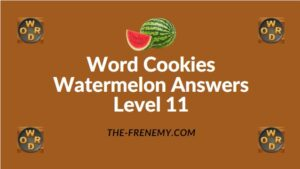 Word Cookies Watermelon Answers Level 11