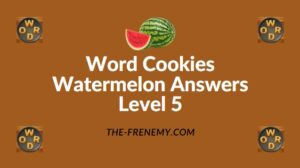 Word Cookies Watermelon Answers Level 5