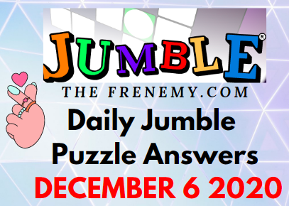 Jumble Puzzle Answers December 6 2020 Dialy