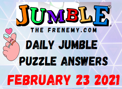 Jumble Answers February 23 2021 Puzzle