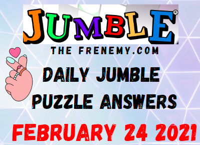 Jumble Answers February 24 2021 Puzzle