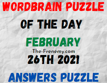 Wordbrain Puzzle of the Day February 26 2021 Answers
