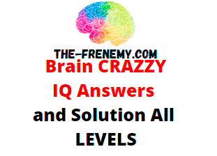 Brain Crazzy Iq Answers All Levels Updated
