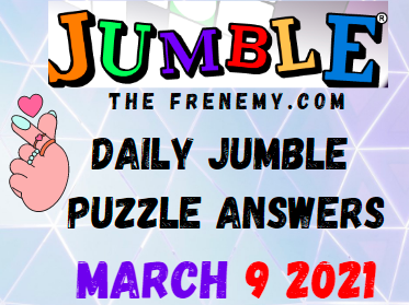Daily Jumble Puzzle March 9 2021 Answers