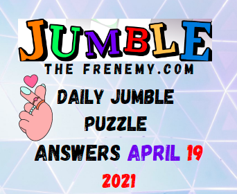 Jumble April 19 2021 Answers Puzzle Today