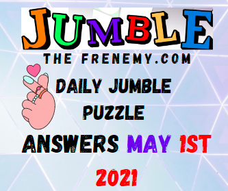 Jumble May 1 2021 Answers Puzzle Today