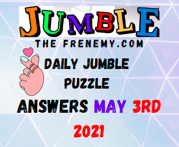 Jumble May 3 2021 Answers Puzzle Today