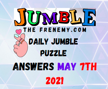 Jumble May 7 2021 Answers Puzzle Today