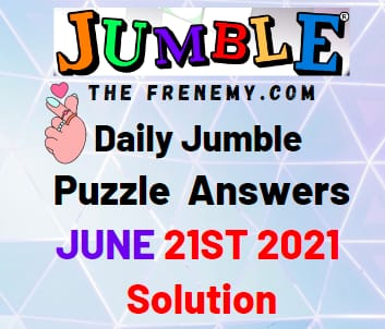 Daily Jumble June 21 2021 Answers Puzzle
