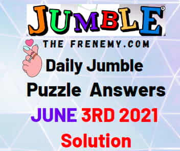 Jumble June 3 2021 Answers Puzzle Daily