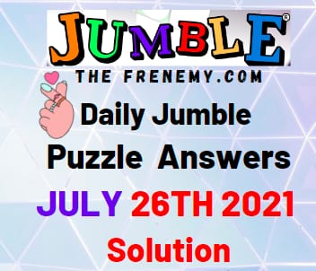 Daily Jumble July 26 2021 Answers Puzzle Today