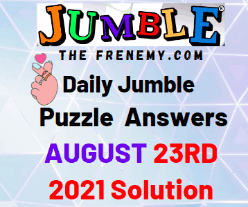 Daily Jumble August 23 2021 Answers Puzzle Today