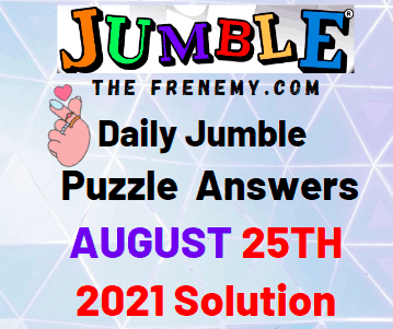 Daily Jumble August 25 2021 Answers Puzzle Today
