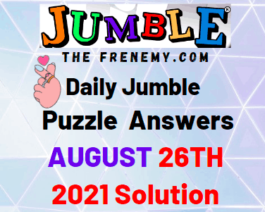 Daily Jumble August 26 2021 Answers Puzzle Today