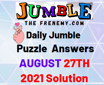Daily Jumble August 27 2021 Answers Puzzle Today