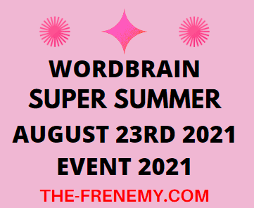 Wordbrain Super Summer Event August 23 2021 Answers Puzzle Today