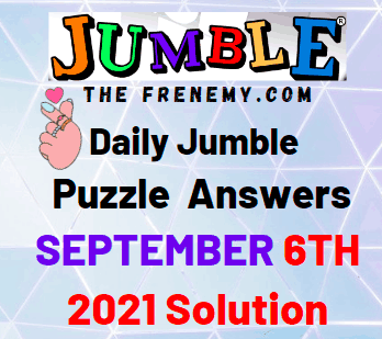 Daily Jumble Puzzle September 6 2021 Answers Today